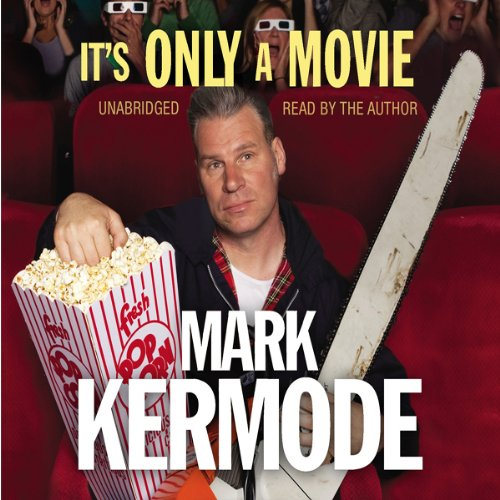 It's Only a Movie                   By:                                                                                                                                 Mark Kermode                               Narrated by:                                                                                                                                 Mark Kermode                      Length: 7 hrs and 52 mins     40 ratings     Overall 4.3