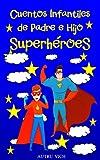 CUENTOS INFANTILES DE PADRE E HIJO SUPERHEROES: Libro infantil de autoayuda para Niños y Niñas para REFLEXIONAR con Valores y Emociones ( 3 años – 8 años )