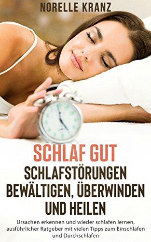 SCHLAF GUT Schlafstörungen bewältigen, überwinden und heilen Ursachen erkennen, und wieder schlafen lernen, ausführlicher Ratgeber mit vielen Tipps zum  Einschlafen und Durchschlafen