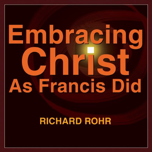 Embracing Christ as Francis Did audiobook cover art
