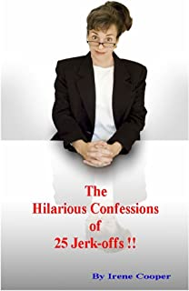 The Hilarious Confessions Of 25 Jerk-offs !! (English Edition)