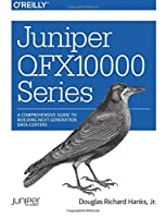 Juniper QFX10000 Series: A Comprehensive Guide to Building Next-Generation Data Centers