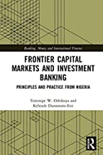 Frontier Capital Markets and Investment Banking: Principles and Practice from Nigeria (Banking, Money and International Finance Book 13)