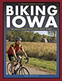 Biking Iowa: 50 Great Road Trips and Trail Rides (A Trails books Guide)