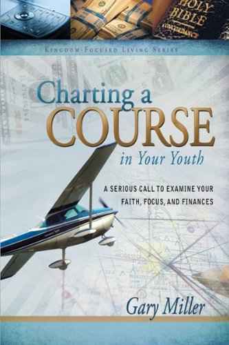 Download Charting a Course in Your Youth (Kingdom Focused Finances) 1936208563