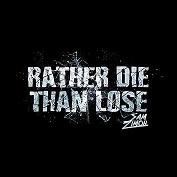 Rather Die Than Lose