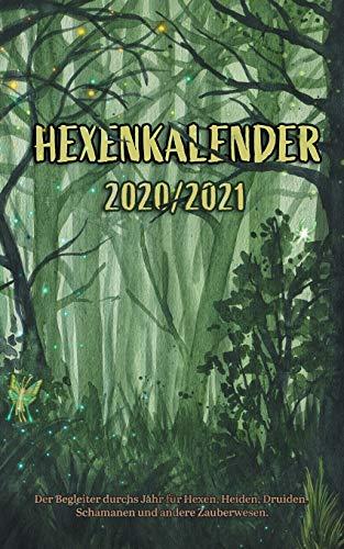 Hexenkalender 2020/2021 (Taschenbuch): Der Begleiter durchs Jahr für Hexen, Heiden, Druiden, Schamanen und andere Zauberwesen.: Der Begleiter durchs ... Druiden, Schamanen und andere Zauberwesen.
