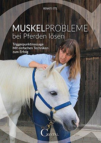Muskelprobleme bei Pferden lösen: Triggerpunktmassage - Mit einfachen Techniken zum Erfolg