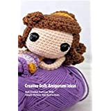 Creative Dolls Amigurumi Ideas: Doll Crochet Patterns With Simple Pattern And Instructions: Crochet Doll Gift for Kids (English Edition)