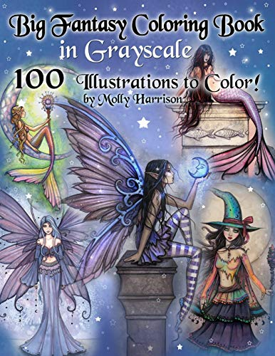 Big Fantasy Coloring Book in Grayscale - 100 Illustrations to Color by Molly Harrison: Grayscale Adult Coloring Book featuring Fairies, Mermaids, Witches, and More! 100 Pages to Color!