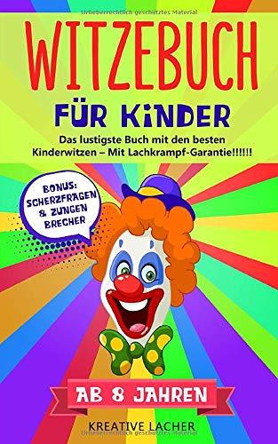 Witzebuch für Kinder ab 8 Jahren: Das lustigste Buch mit den besten Kinderwitzen - Mit Lachkrampf-Garantie !!!