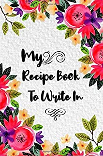 My Recipe Book To Write In: Make Your Own Cookbook,120 Blank Recipe Journal And Organizer For Recipes Keeper,  Write-In To...