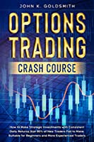 Options Trading crash course: How to Make Strategic Investments with Consistent Daily Returns that 95% of New Traders Fail to Make. Suitable for Beginners and More Experienced Traders
