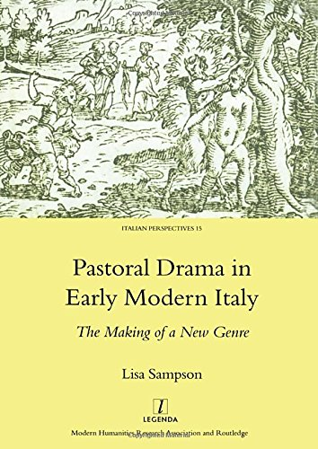 Pastoral Drama in Early Modern Italy: The Making of a New Genre (Legenda Italian Perspectives)