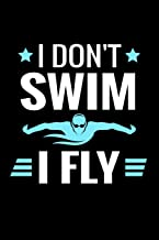 I Don't Swim I Fly: Swimmer Log Book   Keep Track of Your Trainings, Save Your Personal Records & Analyse Your Progression   136 pages (6