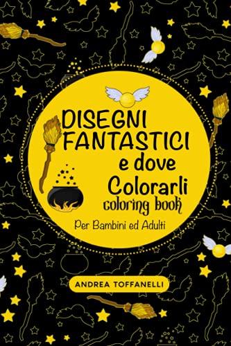 Disegni Fantastici e Dove Colorarli Coloring Book: Per Bambini e Adulti