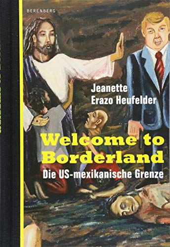 Welcome to Borderland: Die US-mexikanische Grenze