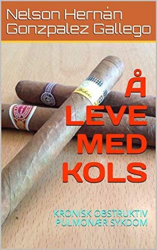 Å LEVE MED KOLS: KRONISK OBSTRUKTIV PULMONÆR SYKDOM (Norwegian Edition)