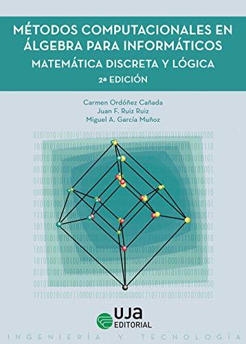Métodos computacionales en álgebra para informáticos: Matemática discreta y lógica (Ingeniería y Tecnología) ⭐