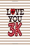 Love You 3K: This Notebook is A Perfect Valentines Day Gifts Birthday Gifts