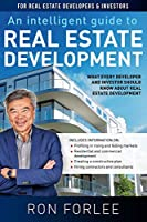 An Intelligent Guide to Real Estate Development: What every developer and investor should know about real estate development