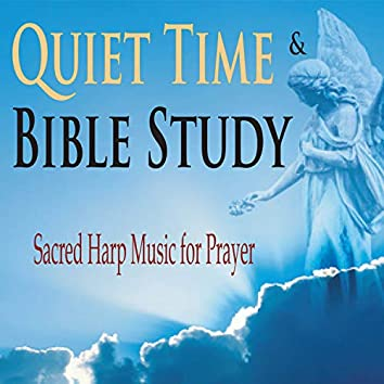 Quiet Time & Bible Study (Sacred Harp Music for Prayer)