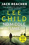 No Middle Name - The Complete Collected Jack Reacher Stories - Bantam Press - 18/05/2017