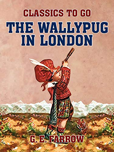 The Wallypug in London (Classics To Go) (English Edition)