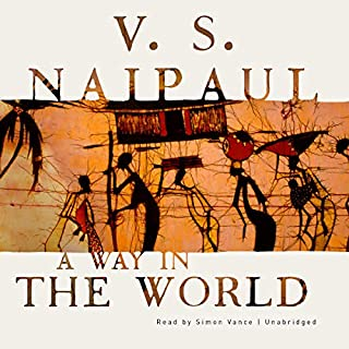A Way in the World     A Novel              By:                                                                                                                                 V. S. Naipaul                               Narrated by:                                                                                                                                 Simon Vance                      Length: 11 hrs and 41 mins     1 rating     Overall 1.0