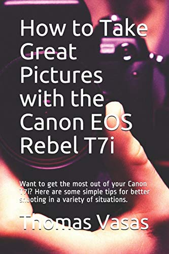 How to Take Great Pictures with the Canon EOS Rebel T7i: Want to get the most out of your Canon T7i? Here are some simple tips for better shooting in a variety of situations.