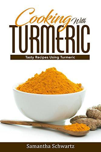 Cooking with Turmeric: Tasty Recipes Using Turmeric