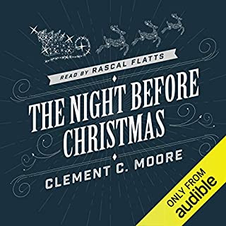The Night Before Christmas                   By:                                                                                                                                 Clement C. Moore                               Narrated by:                                                                                                                                 Rascal Flatts                      Length: 3 mins     11 ratings     Overall 4.0