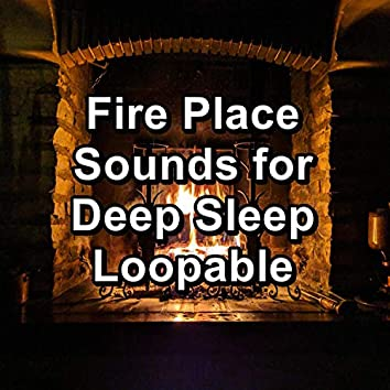 Fire Place Sounds for Deep Sleep Loopable