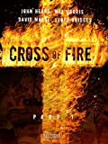 Cross of Fire - Part 1