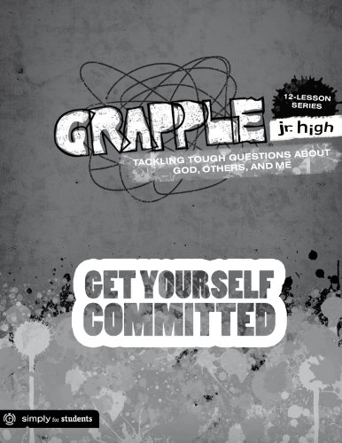 Grapple Jr. High: Get Yourself Committed: 12 Lessons on Tackling Tough Questions About God, Others, and Me (Grapple JR. High 12 Lessons) ~ TOP Books