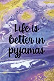 Life Is Better In Pyjamas: Sleepy People Notebook Journal Composition Blank Lined Diary Notepad 120 Pages Paperback Colors