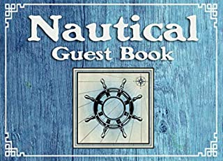 Nautical Guest Book: For Sailing Sailor Boat Yacht Lake House Beach Home Coastal Sea Ocean Lovers - Guests Can Sign In So ...