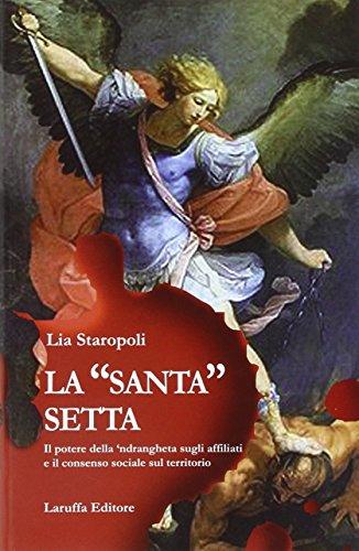 La «santa» setta. Il potere della 'ndrangheta sugli affiliati e il consenso sociale sul territorio