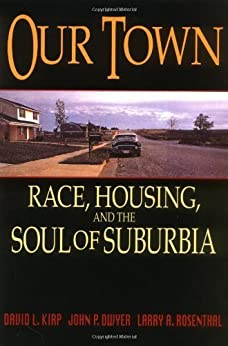 Our Town: Race, Housing, and the Soul of Suburbia by [David L. Kirp, John P. Dwyer, Larry A. Rosenthal]
