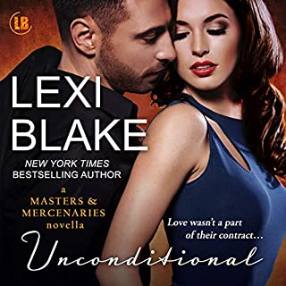 Unconditional     A Masters and Mercenaries Novella               By:                                                                                                                                 Lexi Blake                               Narrated by:                                                                                                                                 Ryan West                      Length: 5 hrs and 40 mins     387 ratings     Overall 4.7