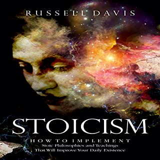 Stoicism: How to Implement Stoic Philosophies and Teachings That Will Improve Your Daily Existence audiobook cover art