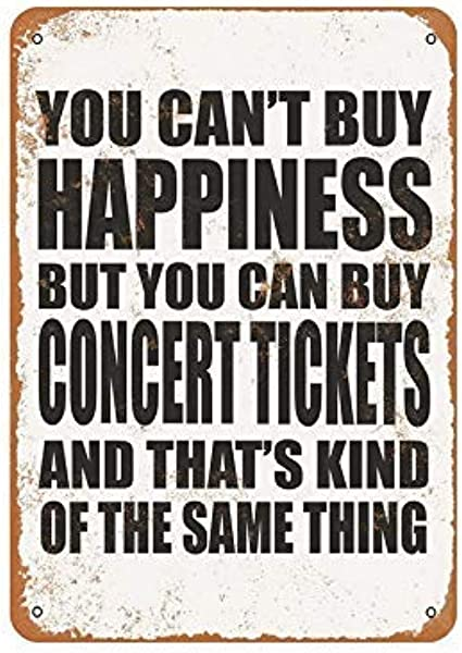 FIKR Metal Sign 8x12 Inches Wall Metal Sign You Can T Buy Happiness But You Can Buy Concert Tickets Home Decorative Tin Sign 8x12