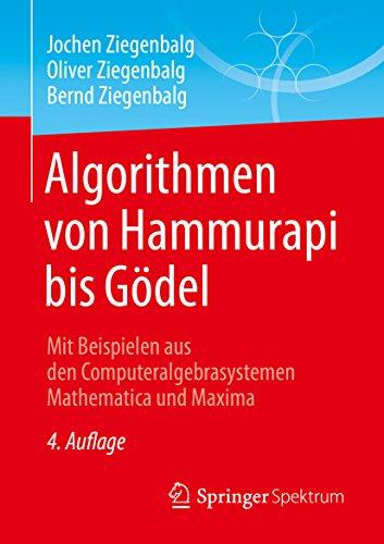 Algorithmen von Hammurapi bis Gödel: Mit Beispielen aus den Computeralgebrasystemen Mathematica und Maxima