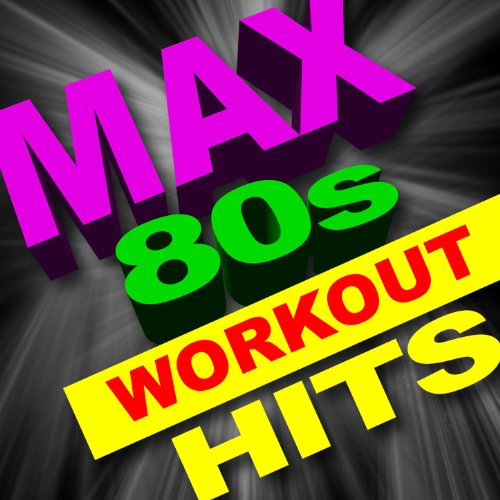 Max 80s Workout Hits (Great for Cardio, Intense Workouts, Running + More)