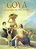 Goya, su tiempo, su vida, su obra