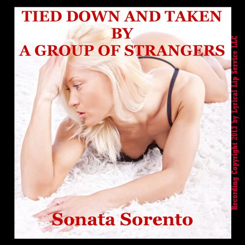 Tied Down and Taken by a Group of Strangers: A Bondage Gangbang Erotica Story                   By:                                                                                                                                 Sonata Sorento                               Narrated by:                                                                                                                                 Jennifer Saucedo                      Length: 17 mins     7 ratings     Overall 2.4