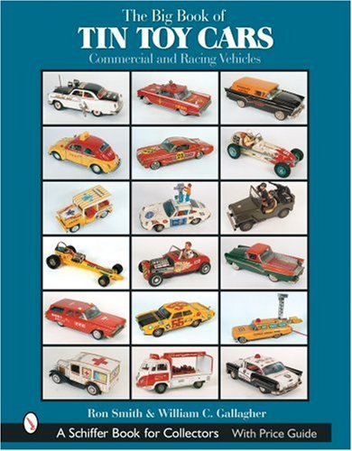 The Big Book of Tin Toy Cars: Commercial and Racing Vehicles (Schiffer Book for Collectors with Price Guide)