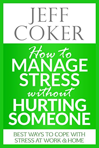 How to Manage Stress without Hurting Someone: Best Ways to Cope with Stress at Work & Home (English Edition)