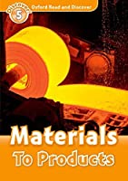 Oxford Read and Discover: Level 5: Materials to Products