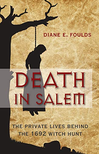 Death in Salem: The Private Lives Behind The 1692 Witch Hunt, First Edition